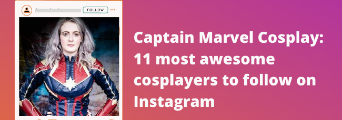 Captain Marvel Cosplay - 10 Instagram cosplayers to follow