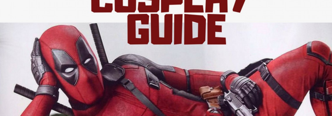 Deadpool 2 Cosplay Guide (More than Costume)