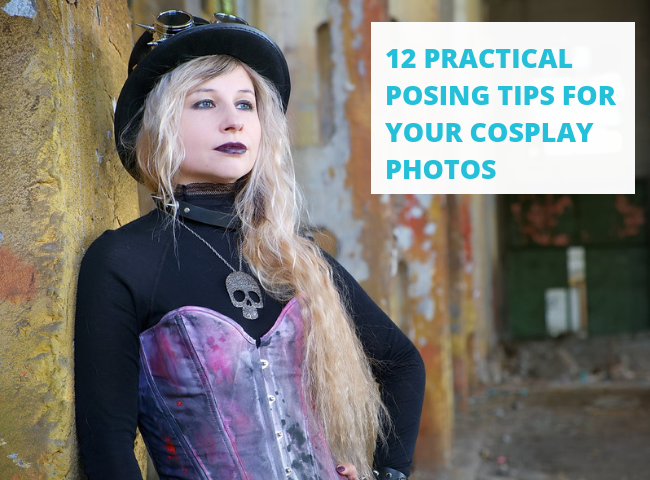 12 Practical Tips For Posing For Your Cosplay Photos